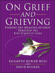On Grief and Grieving - Elisabeth Kubler-Ross