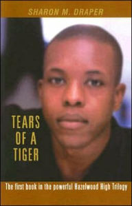 Tears of a Tiger (Hazelwood High Trilogy #1) - Sharon M. Draper