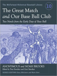The Great Match and Our Base Ball Club: Two Novels from the Early Days of Base Ball - John Trowbridge