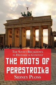 The Roots of Perestroika: The Soviet Breakdown in Historical Context - Sidney Ploss