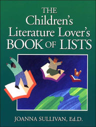 Childrens Literature Lovers Book of Lists - Joanna Sullivan Ed.D.