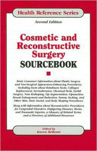 Cosmetic and Reconstructive Surgery SourceBook: Basic Consumer Information about Plastic Surgery and Non-Surgical Appearance-Enhancing Procedures, Including Facts about Botulinum Toxin, Collagen Replacement, Dermabrasion, Chemical Peels, Eyel - Karen Bellenir