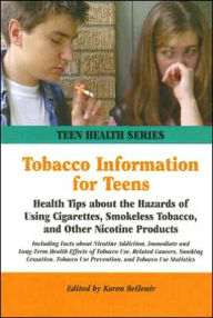 Tobacco Information for Teens: Health Tips about the Hazards of Using Cigarettes, Smokeless Tobacco, and Other Nicotine Products - Karen Bellenir