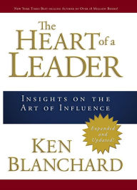 The Heart of a Leader: Insights on the Art of Influence - Ken Blanchard