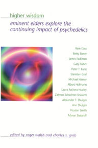 Higher Wisdom: Eminent Elders Explore the Continuing Impact of Psychedelics - Roger Walsh