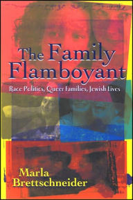 The Family Flamboyant: Race Politics, Queer Families, Jewish Lives - Marla Brettschneider