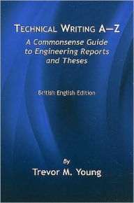 Technical Writing A-Z: A Commonsense Guide to Engineering Reports and Theses-British English Ed - ASME Staff