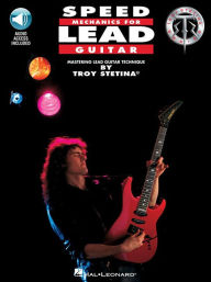 Speed Mechanics for Lead Guitar (Troy Stetina Series) - Troy Stetina