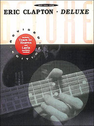Eric Clapton Deluxe - Revised Edition: (Sheet Music) - Eric Clapton
