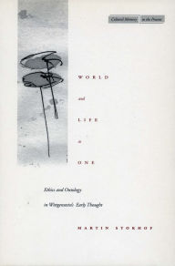 World and Life as One: Ethics and Ontology in Wittgenstein's Early Thought - Martin Stokhof