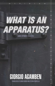 What Is an Apparatus? and Other Essays - Giorgio Agamben