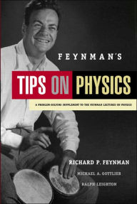 Feynman's Tips on Physics: A Problem-Solving Supplement to the Feynman Lectures on Physics - Richard Phillips Feynman