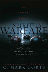 The Truth about Spiritual Warfare: Your Place in the Battle Between God and Satan - Gary Chapman
