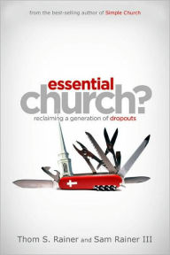 Essential Church?: Reclaiming a Generation of Dropouts - Thom S. Rainer