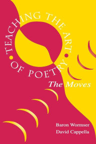 Teaching the Art of Poetry: The Moves - Baron Wormser