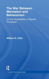 The War Between Mentalism and Behaviorism: On the Accessibility of Mental Processes - William R. Uttal