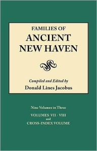 Families Of Ancient New Haven. Originally Published As New Haven Genealogical Magazine, Volumes I-Viii [1922-1932] And Cross Index Volume [1939]. Nine Volumes In Three. Volume Iii (Volumes Vii-Viii And Cross-Index Volume) - Donald Lines Jacobus