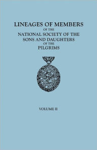 Lineages Of Members Of The National Society Of The Sons And Daughters Of The Pilgrims, 1929-1952. In Two Volumes. Volume Ii - Of The Pilgrims Ns Sons And Daughters