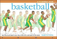 Basketball: A Flowmotion Book: Learn How to Put Speed in Your Step, Do the Drills, and Master All the Moves - Mark Dunning