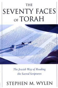 The Seventy Faces of Torah: The Jewish Way of Reading the Sacred Scripture - Stephen M. Wylen