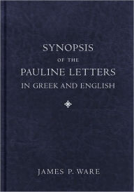 Synopsis of the Pauline Letters in Greek and English - James P. Ware