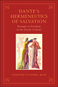 Dante's Hermeneutics of Salvation: Passages to Freedom in the Divine Comedy - Christine O'Connell Baur