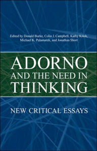 Adorno and the Need in Thinking: New Critical Essays - Donald Burke