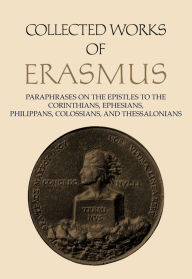 Paraphrases on the Epistles to the Corinthians, Ephesians, Philippians, Colossians, and Thessalonians - Desiderius Erasmus