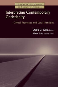 Interpreting Contemporary Christianity: Global Processes and Local Identities - Ogbu Kalu