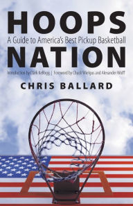 Hoops Nation: A Guide to America's Best Pickup Basketball - Chris Ballard