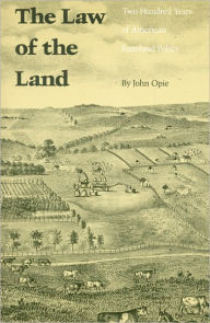 The Law of the Land: Two Hundred Years of American Farmland Policy - John Opie