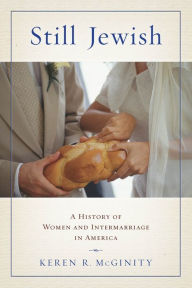 Still Jewish: A History of Women and Intermarriage in America - Keren R. McGinity
