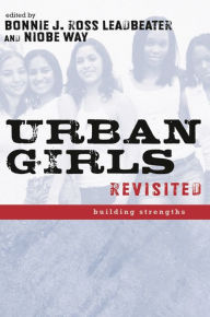 Urban Girls Revisited: Building Strengths - Bonnie J. Leadbeater