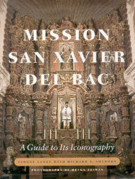 Mission San Xavier Del Bac: A Guide to Its Iconography - Yvonne Lange