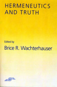 Hermeneutics and Truth - Brice Wachterhauser