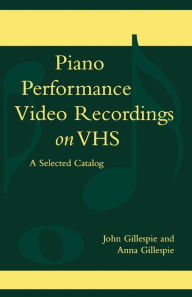 Piano Performance Video Recordings on VHS: A Selected Catalog - Anna Gillespie