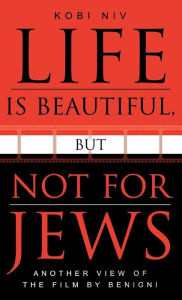 Life Is Beautiful, But Not For Jews - Kobi Lev Niv