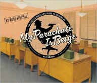 My Parachute Is Beige: The Cubicle Dweller's Guide to Getting by - Ken Brown