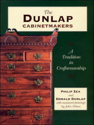 The Dunlap Cabinet Makers: A Tradition in Craftmanship - Philip Zea