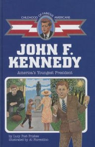 John Fitzgerald Kennedy: America's Youngest President (The Childhood of Famous Americans Series) - Lucy Post Frisbee