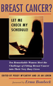 Breast Cancer?: Let Me Check My Schedule!: Ten Remarkable Women Meet the Challenge of Fitting Breast Cancer into Their Very Busy Lives - Jo An Loren