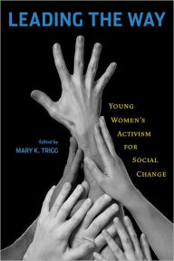 Leading the Way: Young Women's Activism for Social Change - Mary K. Trigg