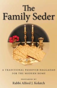 Family Seder: A Traditional Passover Haggadah for the Modern Home - Rabbi Alfred J. Kolatch