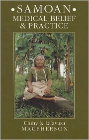 Samoan Medical Belief and Practice - Laavasa MacPherson
