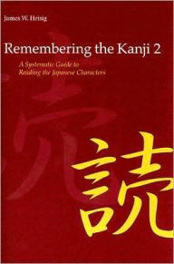 Remembering the Kanji: A Systematic Guide to Reading Japanese Characters - James W. Heisig