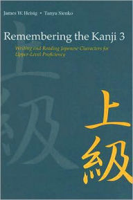 Remembering the Kanji 3: Writing and Reading Japanese Characters for Upper-Level Proficiency - James W. Heisig