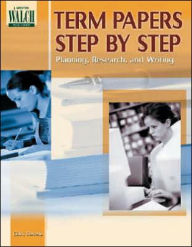 Term Papers Step by Step: Planning, Research, and Writing - Clark Stevens