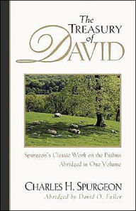 The Treasury of David: Spurgeon's Classic Work on the Psalms - Abridged in One Volume - Charles H. Spurgeon