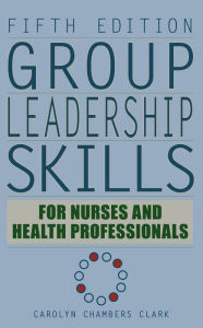 Group Leadership Skills for Nurses & Health Professionals, Fifth Edition - Carolyn Chambers Clark