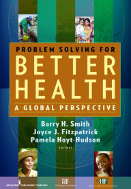 Problem Solving for Better Health: A Global Perspective - Barry H. Smith